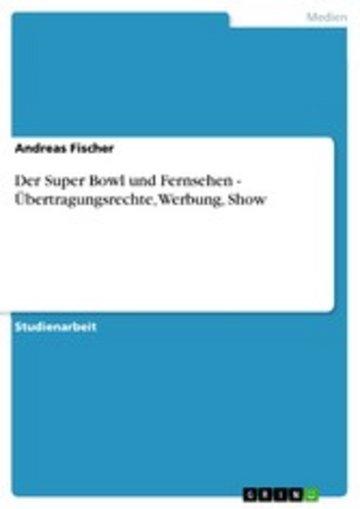 eBook Der Super Bowl und Fernsehen - Übertragungsrechte, Werbung, Show Cover