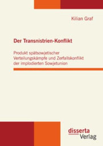 eBook Der Transnistrien-Konflikt: Produkt spätsowjetischer Verteilungskämpfe und Zerfallskonflikt der implodierten Sowjetunion Cover