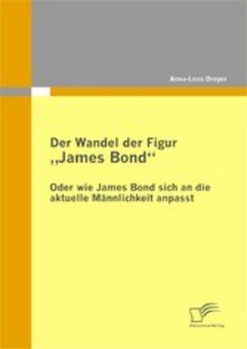 eBook Der Wandel der Figur ´´James Bond´´ - oder wie James Bond sich an die aktuelle Männlichkeit anpasst Cover