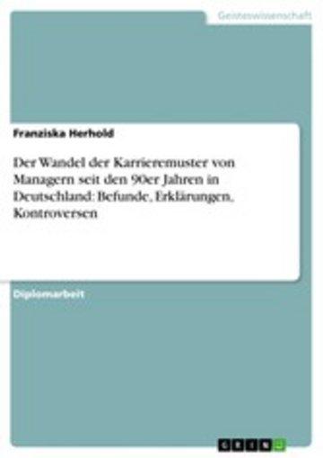 eBook Der Wandel der Karrieremuster von Managern seit den 90er Jahren in Deutschland: Befunde, Erklärungen, Kontroversen Cover