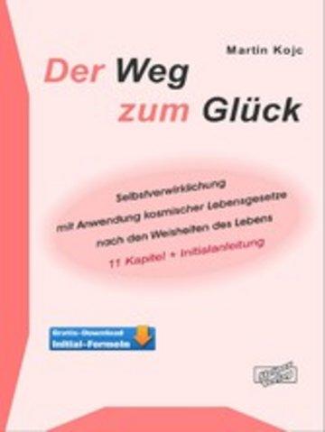 eBook Der Weg zum Glück. Selbstverwirklichung mit Anwendung kosmischer Lebensgesetze nach den Weisheiten des Lebens. Cover