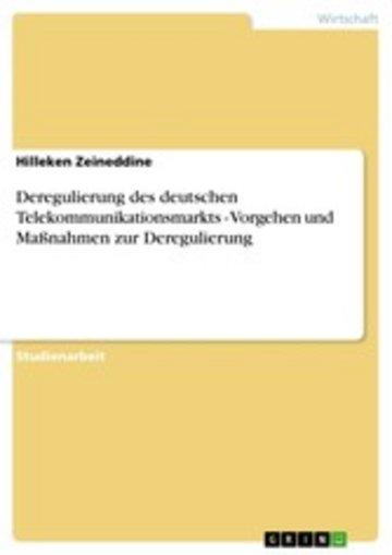eBook Deregulierung des deutschen Telekommunikationsmarkts - Vorgehen und Maßnahmen zur Deregulierung Cover
