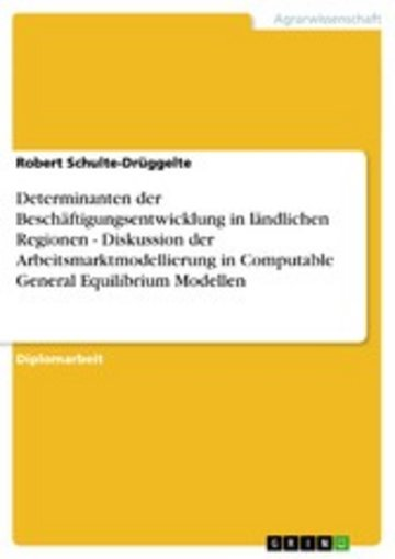 eBook Determinanten der Beschäftigungsentwicklung in ländlichen Regionen - Diskussion der Arbeitsmarktmodellierung in Computable General Equilibrium Modellen Cover
