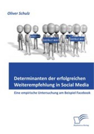 eBook Determinanten der erfolgreichen Weiterempfehlung in Social Media: Eine empirische Untersuchung am Beispiel Facebook Cover