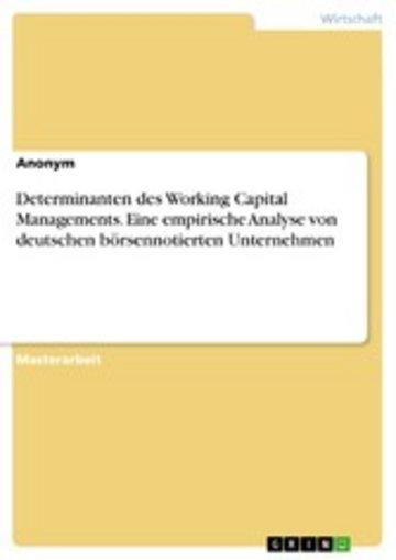 eBook Determinanten des Working Capital Managements. Eine empirische Analyse von deutschen börsennotierten Unternehmen Cover