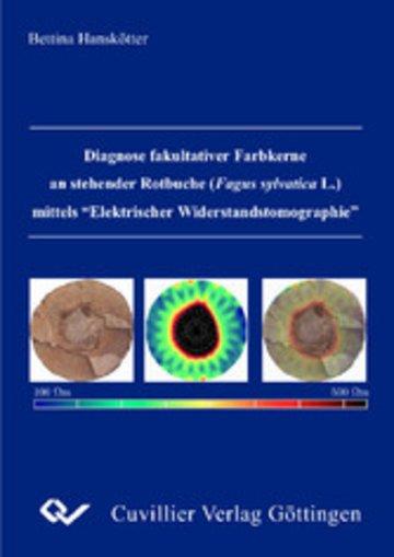 eBook Diagnose fakultativer Farbkerne an stehender Rotbuche (Fagus sylvatica L.) mittels Elektrischer Widerstandstomgraphie Cover