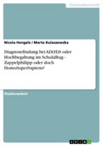 eBook Diagnosefindung bei AD(H)S oder Hochbegabung im Schulalltag - Zappelphilipp oder doch HomoSuperSapiens? Cover