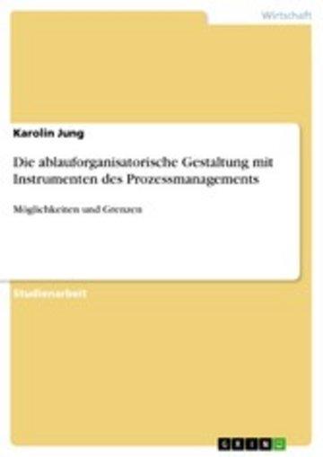 eBook Die ablauforganisatorische Gestaltung mit Instrumenten des Prozessmanagements Cover