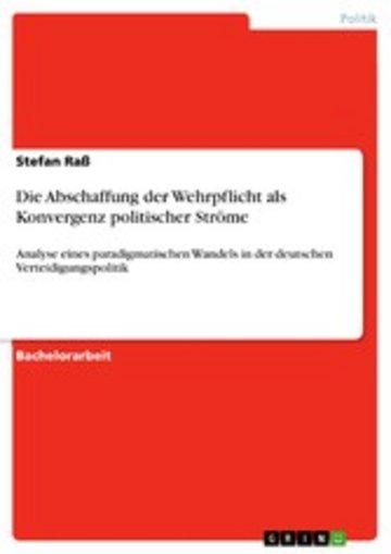 eBook Die Abschaffung der Wehrpflicht als Konvergenz politischer Ströme Cover