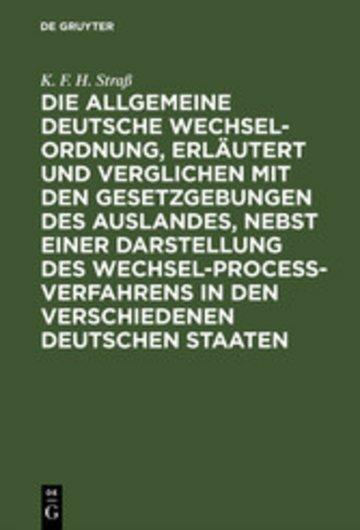 eBook Die allgemeine deutsche Wechsel-Ordnung, erläutert und verglichen mit den Gesetzgebungen des Auslandes, nebst einer Darstellung des Wechsel-Proceß-Verfahrens in den verschiedenen deutschen Staaten Cover