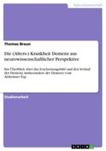 eBook Die (Alters-) Krankheit Demenz aus neurowissenschaftlicher Perspektive Cover