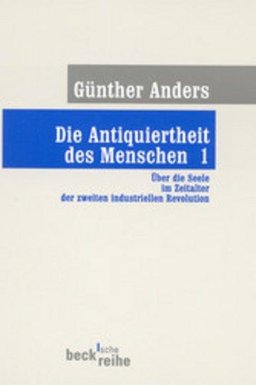 eBook Die Antiquiertheit des Menschen Bd. I: Über die Seele im Zeitalter der zweiten industriellen Revolution Cover