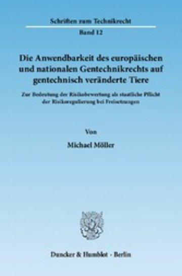 eBook Die Anwendbarkeit des europäischen und nationalen Gentechnikrechts auf gentechnisch veränderte Tiere. Cover