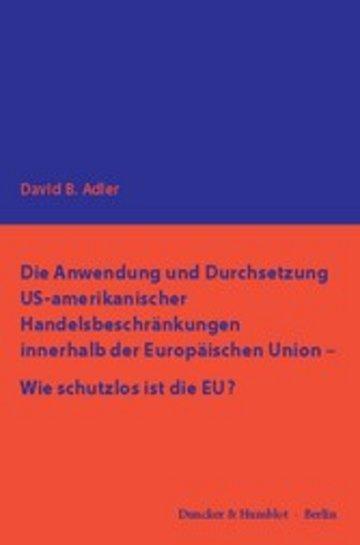 eBook Die Anwendung und Durchsetzung US-amerikanischer Handelsbeschränkungen innerhalb der Europäischen Union - Wie schutzlos ist die EU? Cover