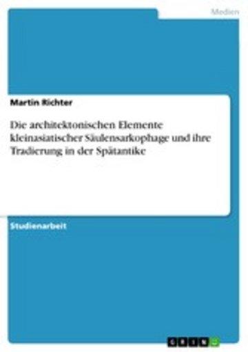 eBook Die architektonischen Elemente kleinasiatischer Säulensarkophage und ihre Tradierung in der Spätantike Cover