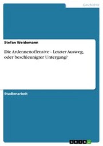 eBook Die Ardennenoffensive - Letzter Ausweg, oder beschleunigter Untergang? Cover
