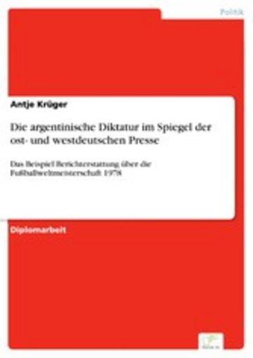 eBook Die argentinische Diktatur im Spiegel der ost- und westdeutschen Presse Cover