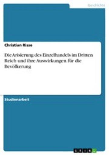eBook Die Arisierung des Einzelhandels im Dritten Reich und ihre Auswirkungen für die Bevölkerung Cover