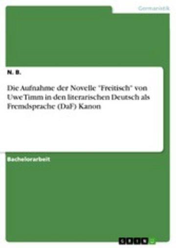eBook Die Aufnahme der Novelle 'Freitisch' von Uwe Timm in den literarischen Deutsch als Fremdsprache (DaF) Kanon Cover