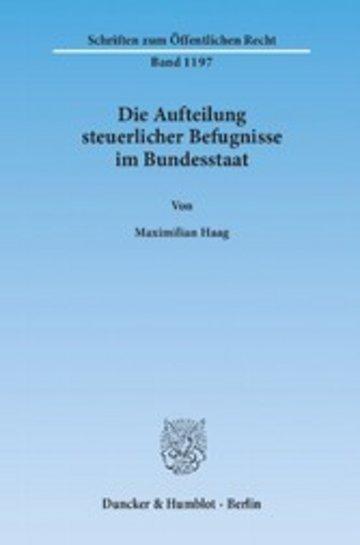eBook Die Aufteilung steuerlicher Befugnisse im Bundesstaat. Untersuchung zur Vereinbarkeit der deutschen Steuerrechtsordnung mit den Funktionen des Föderalismus und den bundesstaatlichen Gewährleistungen des Art. 79 Abs. 3 GG. Cover