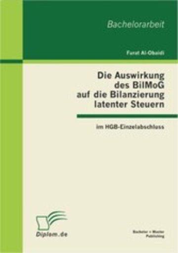eBook Die Auswirkung des BilMoG auf die Bilanzierung latenter Steuern im HGB-Einzelabschluss Cover
