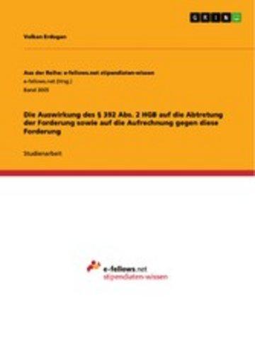 eBook Die Auswirkung des § 392 Abs. 2 HGB auf die Abtretung der Forderung sowie auf die Aufrechnung gegen diese Forderung Cover