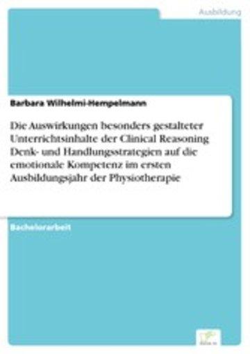 eBook Die Auswirkungen besonders gestalteter Unterrichtsinhalte der Clinical Reasoning Denk- und Handlungsstrategien auf die emotionale Kompetenz im ersten Ausbildungsjahr der Physiotherapie Cover