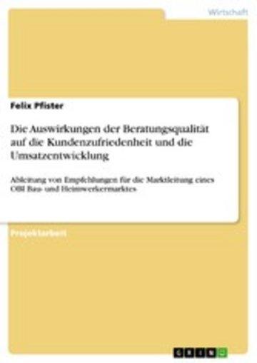 eBook Die Auswirkungen der Beratungsqualität auf die Kundenzufriedenheit und die Umsatzentwicklung Cover