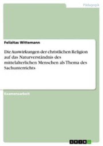 eBook Die Auswirkungen der christlichen Religion auf das Naturverständnis des mittelalterlichen Menschen als Thema des Sachunterrichts Cover
