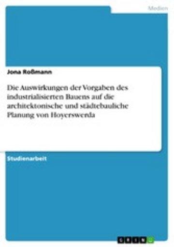 eBook Die Auswirkungen der Vorgaben des industrialisierten Bauens auf die architektonische und städtebauliche Planung von Hoyerswerda Cover