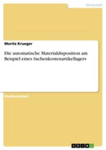 eBook Die automatische Materialdisposition am Beispiel eines Sachenkostenartikellagers Cover
