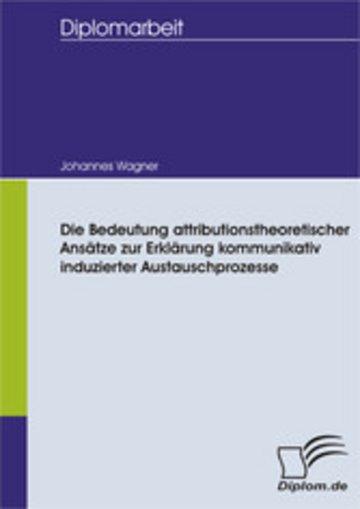 eBook Die Bedeutung attributionstheoretischer Ansätze zur Erklärung kommunikativ induzierter Austauschprozesse Cover