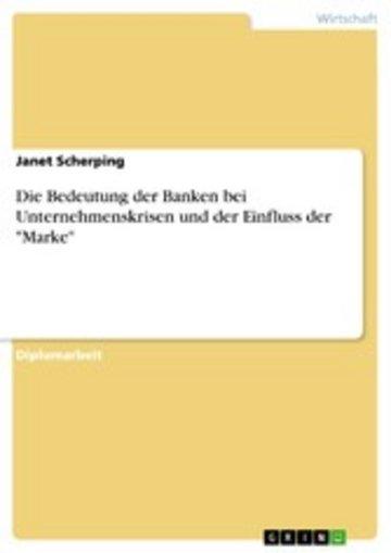 eBook Die Bedeutung der Banken bei Unternehmenskrisen und der Einfluss der 'Marke' Cover