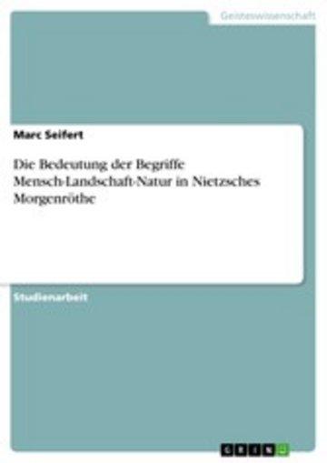 eBook Die Bedeutung der Begriffe Mensch-Landschaft-Natur in Nietzsches Morgenröthe Cover