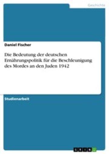 eBook Die Bedeutung der deutschen Ernährungspolitik für die Beschleunigung des Mordes an den Juden 1942 Cover
