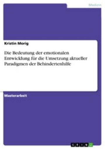 eBook Die Bedeutung der emotionalen Entwicklung für die Umsetzung aktueller Paradigmen der Behindertenhilfe Cover