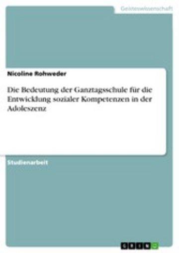 eBook Die Bedeutung der Ganztagsschule für die Entwicklung sozialer Kompetenzen in der Adoleszenz Cover