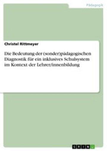 eBook Die Bedeutung der (sonder)pädagogischen Diagnostik für ein inklusives Schulsystem im Kontext der Lehrer/innenbildung Cover