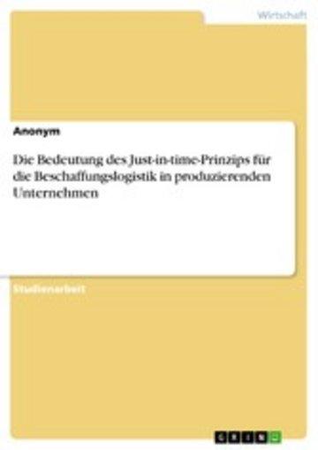 eBook Die Bedeutung des Just-in-time-Prinzips für die Beschaffungslogistik in produzierenden Unternehmen Cover