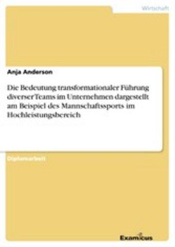 eBook Die Bedeutung transformationaler Führung diverser Teams im Unternehmen dargestellt am Beispiel des Mannschaftssports im Hochleistungsbereich Cover