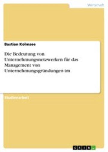eBook Die Bedeutung von Unternehmungsnetzwerken für das Management von Unternehmungsgründungen im Cover