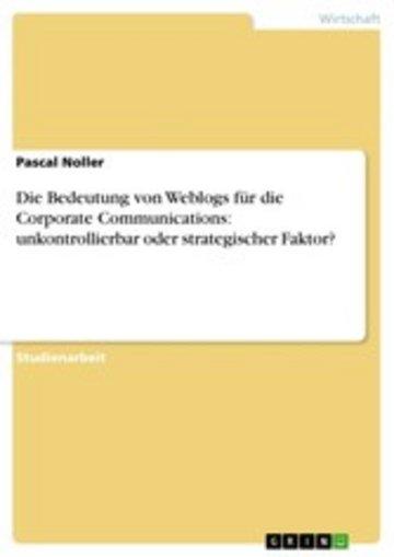 eBook Die Bedeutung von Weblogs für die Corporate Communications: unkontrollierbar oder strategischer Faktor? Cover