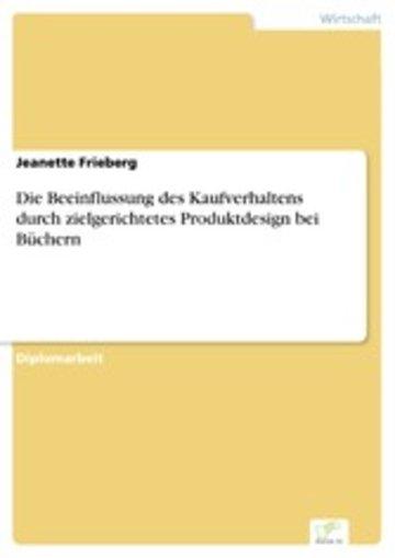 eBook Die Beeinflussung des Kaufverhaltens durch zielgerichtetes Produktdesign bei Büchern Cover