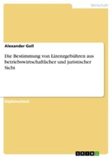 eBook Die Bestimmung von Lizenzgebühren aus betriebswirtschaftlicher und juristischer Sicht Cover