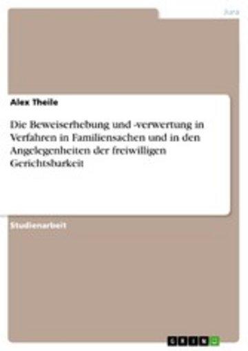 eBook Die Beweiserhebung und -verwertung in Verfahren in Familiensachen und in den Angelegenheiten der freiwilligen Gerichtsbarkeit Cover