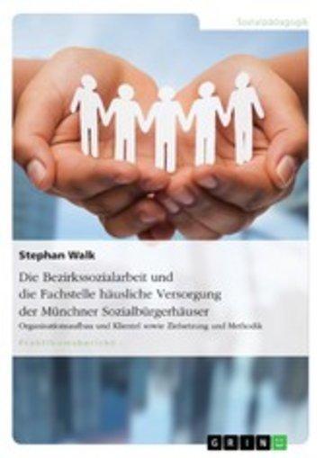eBook Die Bezirkssozialarbeit und die Fachstelle häusliche Versorgung der Münchner Sozialbürgerhäuser Cover