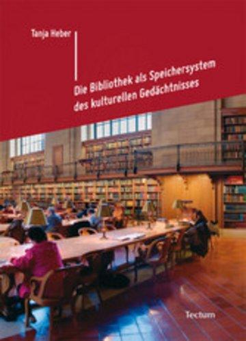 eBook Die Bibliothek als Speichersystem des kulturellen Gedächtnisses Cover