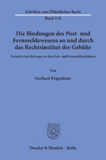 eBook Die Bindungen des Post- und Fernmeldewesens an und durch das Rechtsinstitut der Gebühr. Cover
