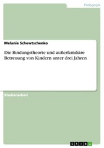 eBook Die Bindungstheorie und außerfamiliäre Betreuung von Kindern unter drei Jahren Cover