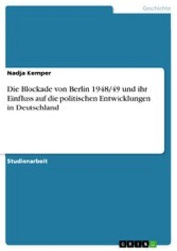 eBook Die Blockade von Berlin 1948/49 und ihr Einfluss auf die politischen Entwicklungen in Deutschland Cover